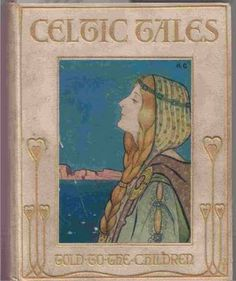 'Celtic Tales - Told to the Children', 1910 written by Louey Chisholm illustrated by Katherine Cameron London & NY: T. Jack and E. Dutton & Co. Vintage Book Covers, Vintage Children's Books, Antique Books, Art Nouveau, Illustrations, Book Illustration, Book Cover Art, Book Art, I Love Books
