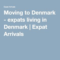 Moving to Denmark - expats living in Denmark | Expat Arrivals