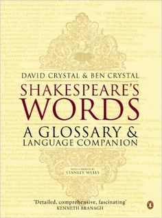 Shakespeare's words : a glossary and language companion / David Crystal, Ben Crystal ; with preface by Stanley Wells