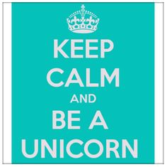 ♡CEEP CALM AND BE A UNICORN♡