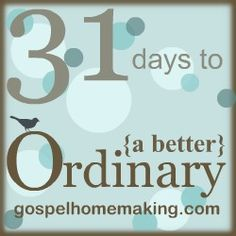 31 Days to a Better Ordinary - great series!