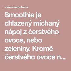 Smoothie je chlazený míchaný nápoj z čerstvého ovoce, nebo zeleniny. Kromě čerstvého ovoce nebo zeleniny se do těchto nápojů přidává také drcený led, med, cukr, mražené ovoce, či jogurt, nicméně některé smoothies jsou pouze 100 % z ovoce nebo zeleniny. Med, Smoothies, Smoothie, Smoothie Packs, Fruit Shakes