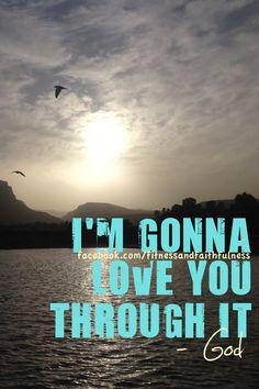 let God love you through it.