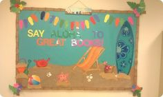 """Say Aloha to Great Books!"" A luau themed summer and reading bulletin board display is creative idea for the end of the school year to encourage students to read during their summer vacations."