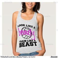 Volleyball Look like a Beauty Train like a Beast T-shirts