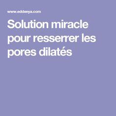 Solution miracle pour resserrer les pores dilatés