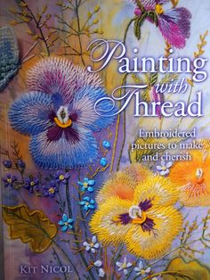 Painting With Thread Embroidered Pictures To Make by Kit Nicol Hand Embroidery Book NeedANeedle, $14.75