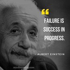 Inspiring Albert Einstein Quotes That Will Blow Your Mind Albert Einstein Quotes About Success - Failure is success in progress. - MindBootstrapAlbert Einstein Quotes About Success - Failure is success in progress. Quotes Dream, Life Quotes Love, Wise Quotes, Inspiring Quotes About Life, Quotable Quotes, Great Quotes, Words Quotes, Motivational Quotes, Inspirational Quotes