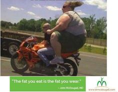The Fat You Eat is the Fat You Wear - John M. McDougal, MD