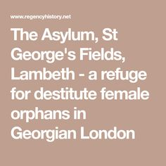 The Asylum, St George's Fields, Lambeth - a refuge for destitute female orphans in Georgian London