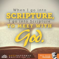 "bibledevotionals: "" ""When I go into Scripture, I go into Scripture to meet with God.""— Paul Washer """