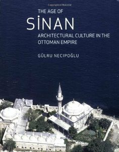 The Age of Sinan: Architectural Culture in the Ottoman Empire by Gulru Necipoglu. $39.55. Publication: July 15, 2010. Publisher: Reaktion Books (July 15, 2010). Author: Gulru Necipoglu. Save 19%!