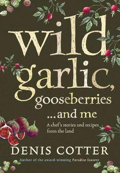 Wild Garlic, Gooseberries and Me: A chef's stories and recipes from the land: A Chef's Stories and Recipes from the Land von Denis Cotter, http://www.amazon.de/dp/B0036FOGLK/ref=cm_sw_r_pi_dp_pRtdrb13NQX0E