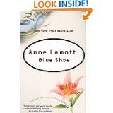 Blue Shoe...1st Anne Lamott book I read...since  have purchased/read many more. Highly recommend.