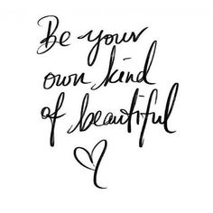 The best way to be beautiful is to be YOU.