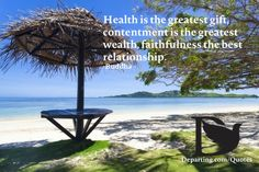 Health is the greatest gift, contentment is the greatest wealth, faithfulness the best relationship. - Buddha #Hope #Inspiration