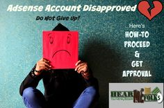Adsense account Disapproved! How to Proceed Now? | HearMeFolks