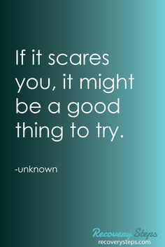 Motivational Quotes:If it scares you, it might be a good thing to try.    Follow: https://www.pinterest.com/RecoverySteps/