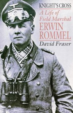 Knight's Cross: A Life of Field Marshal Erwin Rommel by David Fraser