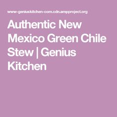 Authentic New Mexico Green Chile Stew   Genius Kitchen