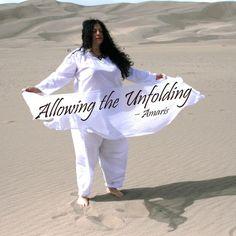 """Allowing the unfolding."" - Amaris, Spiritual Teacher, Curandera Shaman, Dallas, Texas USA"