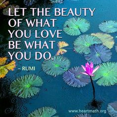 Do what you LOVE TO DO. Never let anything ruin your life project.
