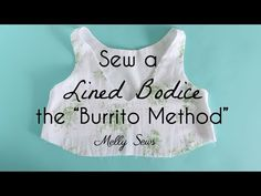 How to Sew a Lined Bodice - the Burrito Method - YouTube
