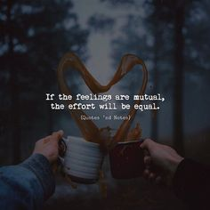 If the feelings are mutual the effort will be equal. via (http://ift.tt/2n7rM2v)