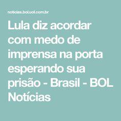 Lula diz acordar com medo de imprensa na porta esperando sua prisão - Brasil - BOL Notícias