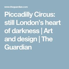 Piccadilly Circus: still London's heart of darkness | Art and design | The Guardian