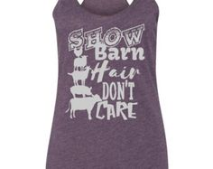 Show Barn Hair Don't Care! 4-H Show racerback tank top. Show Girl Tank. 4H Show Shirt. County Fair. cattle shirt. goat shirt. fair shirt - Edit Listing - Etsy