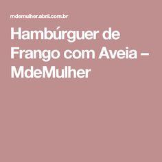 Hambúrguer de Frango com Aveia – MdeMulher