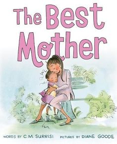 The Best Mother by C. Surrisi and Diane Goode Old Mother, Best Mother, I Love Books, My Books, H Words, Best Authors, Other Mothers, Book Nerd, Childrens Books