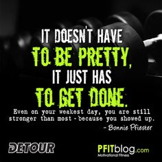 Even on your weakest day, you are stronger than most because you showed up!! #detourbar #motivation
