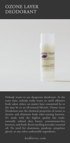 Ozone is what is smelled when lightning strikes, or when ocean waves crash, or when fresh rain first falls. That same natural process is harnessed here to purify perspiration and destroy odor-causing bacteria. We've tried all the natural deodorants. This one works for everyone and we love the fragrance choices.