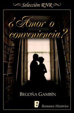 ¿Amor o conveniencia? // Begoña Gambín // Novela romántica de Selección BdB // RNR // B de Books // Romance histórico