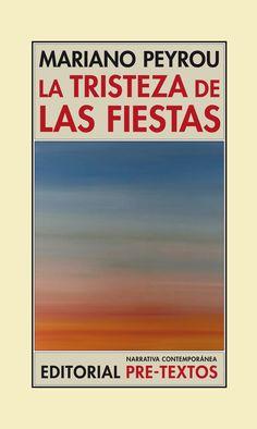 La tristeza de las fiestas / Mariano Peyrou http://fama.us.es/record=b2645711~S5*spi