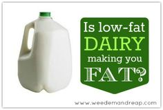 Weed 'em and Reap: Is Low-Fat Dairy making you FAT?
