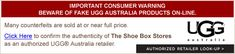 TheShoeBoxStores.com is an authorized UGG retailer.  Beware of fake UGG Australia Products - use the Authorized Retailer Lookup!