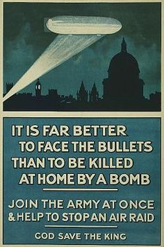 """Poster of blimp above London at nighttime, with the text """"It is far better to face the bullets than to be killed at home by a bomb. Join the Army at once & help to stop an Air Raid. God save The King"""