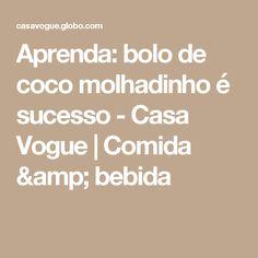 Aprenda: bolo de coco molhadinho é sucesso - Casa Vogue | Comida & bebida
