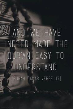 وَلَقَدْ يَسَّرْنَا الْقُرْآنَ لِلذِّكْرِ فَهَلْ مِنْ مُدَّكِرٍ And We have indeed made the Quran easy to understand and remember, then is there any that will remember (or receive admonition)? Al-Qamar (54:17)