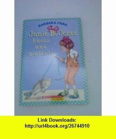 Junie B. Jones/Busca Una Mascota (Spanish) (9780439874267) Barbara Park , ISBN-10: 0439874262  , ISBN-13: 978-0439874267 ,  , tutorials , pdf , ebook , torrent , downloads , rapidshare , filesonic , hotfile , megaupload , fileserve