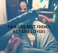 True Lovers should be Best Friends. But not all Best Friends can be True Lovers.