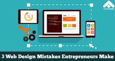 -3 Web Design Mistakes Entrepreneurs Make- Online entrepreneurial success starts with a well-built website. Unfortunately, many entrepreneurs fall short because of these web design mistakes.