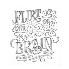 Flirt your own fuckin' brain. It burns 300 calories. #words #quotes #sketch #lettering #typography #wip #design #abedazarya #handmadefont…