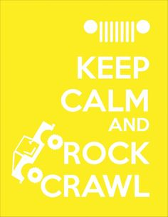 Keep calm and Rock Crawl! This is what we'll be doing all summer :)