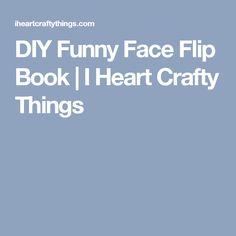 DIY Funny Face Flip Book | I Heart Crafty Things