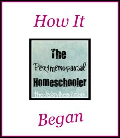 The Perimenopausal Homeschooler:: How It Began   How I figured out I was perimenopausal... and a some resources for you if you are in your 30's or older. It happens sooner than you think.