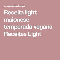 Receita light: maionese temperada vegana Receitas Light